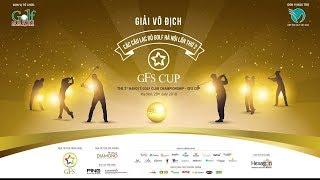 GIẢI VÔ ĐỊCH CÁC CÂU LẠC BỘ GOLF HÀ NỘI LẦN THỨ 2 - GFS CUP - 27/07/2018