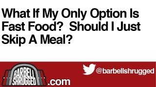 What If My Only Option Is Fast Food?  Should I Just Skip A Meal? - The Daily BS 130