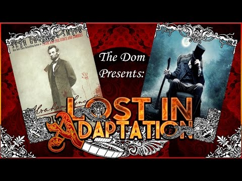 Abraham Lincoln: Vampire Hunter, Lost in Adaptation ~ The Dom