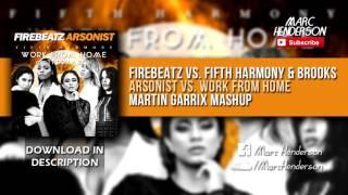 Firebeatz vs. Fifth Harmony & Brooks - Arsonist vs. Work From Home (Martin Garrix TML '16 Mashup)