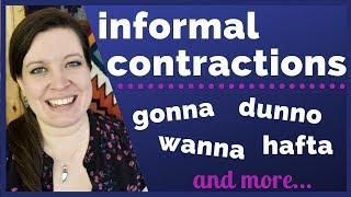Pronounce Informal Contractions Like A Native English Speaker [Gonna, Wanna, Dunno + 19 More!]