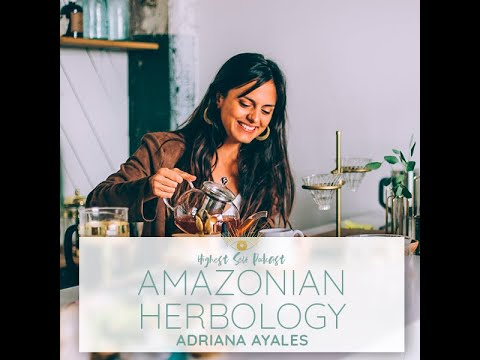 Highest Self Podcast Episode 240: Intuitive Amazonian Herbology with Adriana Ayales