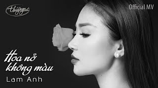 Lam Anh - Hoa Nở Không Màu (Official Music Video 4K)