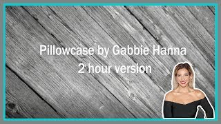 Pillowcase By Gabbie Hanna 2 Hour Version