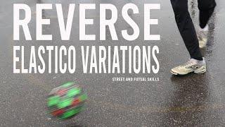 Reverse Elastico Variations   Street and Futsal Skills