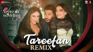 Tareefan   Remix |Veere Di Wedding|Kareena, Sonam, Swara & Shikha |QARAN | Badshah |DJ Shilpi Sharma