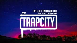 Said The Sky - Over Getting Over You (ft. Matthew Koma) [Lyrics]