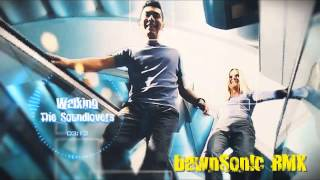 The Soundlovers - Walking (DJ DawnSon!c Remix)