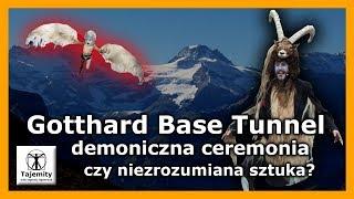 Gotthard Base Tunnel – demoniczna ceremonia otwarcia czy niezrozumiana sztuka?