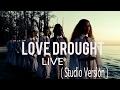 Love Drught Live ( Studio Version )