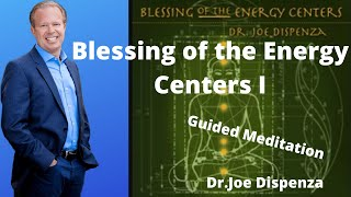Blessing of the Energy Centers I - Dr. Joe Dispenza Guided Meditation