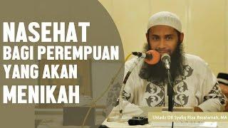 Nasehat bagi perempuan yang akan menikah, Ustadz DR Syafiq Riza Basalamah, MA