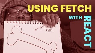 How to use the Fetch API with React.js