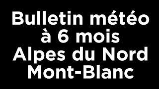 Bulletin prévisions météo à 6 mois sur les Alpes du Nord Mont-Blanc Novembre 2018