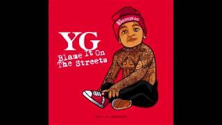 YG - G$FB (Ft. Slim 400, D Lo & RJ) ( Blame It On The Streets )