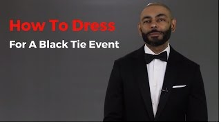 How To Dress For A Black Tie Event ( Wedding, Prom, Etc.) ( How To Wear A Tuxedo)