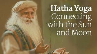 Hatha Yoga - Connecting with the Sun and Moon | Sadhguru