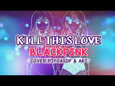 KILL THIS LOVE (BLACKPINK) | Cover Español Piyoasdf & AKI 💜