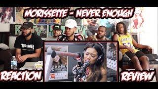 Morissette - Never Enough Reaction/Review