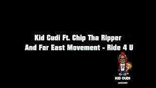 Kid Cudi Ft. Chip Tha Ripper And Far East Movement - Ride 4 U HQ