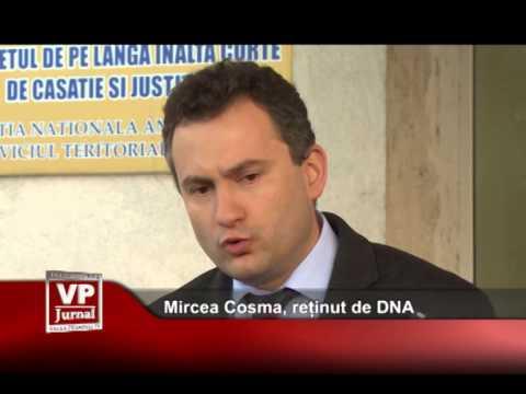 Mircea Cosma, reținut de DNA