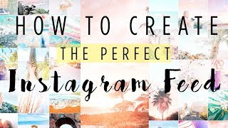 HOW TO CREATE THE PERFECT INSTAGRAM FEED - Guide to a perfect Instagram Theme!!!