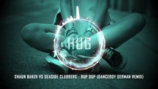 Shaun Baker vs Seaside Clubbers - Dup Dup (Danceboy German Remix)