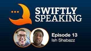 Swiftly Speaking 13: Ish Shabazz