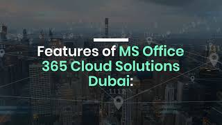 How Does MS Office 365 Cloud Solutions in Dubai Helps?