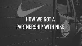 HOW WE GOT A PARTNERSHIP WITH NIKE