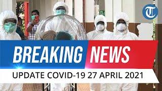 BREAKING NEWS - Update Covid-19 di Indonesia Selasa, 27 April 2021: 4.656 Kasus Baru