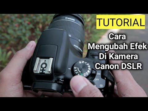 Cara Mengubah Efek Di Kamera Canon DSLR