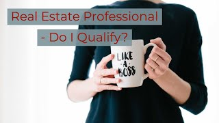 How to Qualify as a Real Estate Professional for Tax Purposes and Get Massive Tax Breaks!