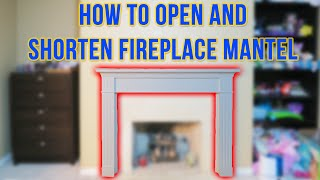 How To Open, Shorten, And REPLACE MANTEL Over Fireplace