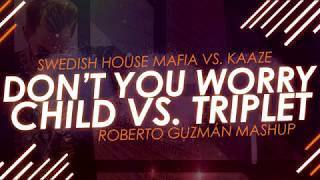 Swedish House Mafia vs. Kaaze - Don't You Worry Child vs. Triplet (Roberto Guzmán Mashup)