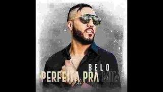 Belo   Perfeita Pra Mim  (lançamento 2018) Com Letra