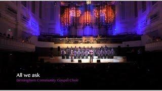 'All we ask' - Birmingham Community Gospel Choir.