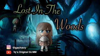 """Lost In The Woods""  🤳 OriginalGacha Life GLMM 🎬"