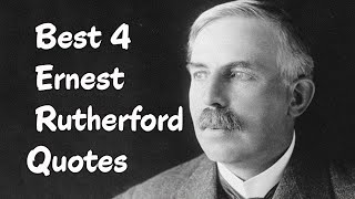 Best 4 Ernest Rutherford Quotes - The father of nuclear physics.
