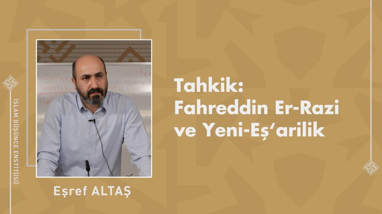 Doç. Dr. Eşref Altaş I Tahkik: Fahreddin Er-Razi ve Yeni-Eş'arilik
