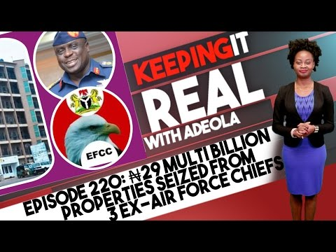 Keeping It Real With Adeola -220 (29 Multibillion Naira Properties Seized From 3 Ex-Air Force Chiefs