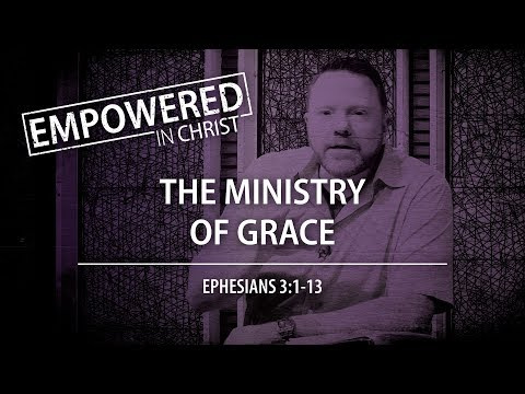 """The Ministry of Grace"" (Eph. 3:1-13) — Session #5"