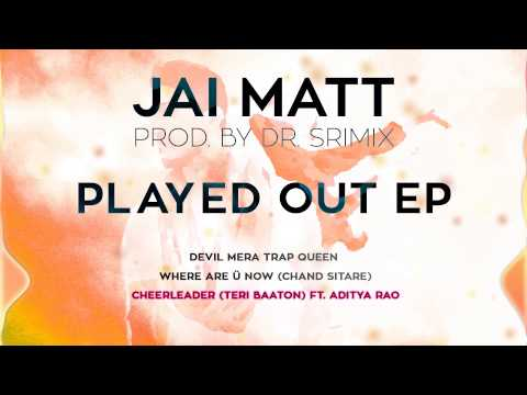Jai Matt & Dr. Srimix - Cheerleader (Teri Baaton) ft. Aditya Rao