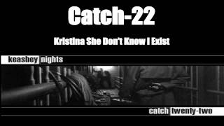 Catch-22 - Kristina She Don't Know I Exist [HQ]