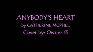 Anybody's Heart (Cover by: Owner♥)