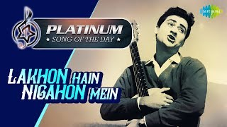 Platinum song of the day   Lakhon Hain Nigahon Mein