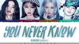 BLACKPINK - 'YOU NEVER KNOW' Lyrics [Color Coded_Han_Rom_Eng]