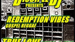 GOSPEL REGGAE @DISCIPLEDJ REDEMPTION VIBES mix TRUELOVE V15 2015