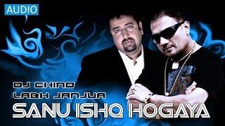 SANU ISHQ HOGAYA - FULL SONG - DJ CHINO FT. LABH