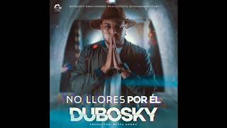 No Llores Por El (Audio) - Dubosky  (Video)
